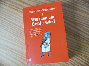 André de Guillaume » Wie man ein Genie wird